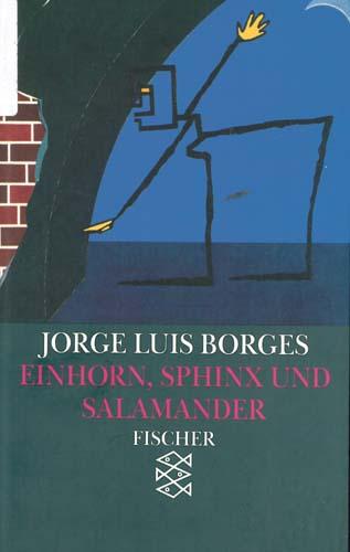 Jorge Luis Borges - Einhorn, Sphinx und Salamander