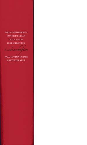 Leidenschaften 99 Autorinnen der Weltliteratur