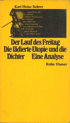 Karl Heinz Bohrer - Der Lauf des Freitag / Die lädierte Utopie und die Dichter