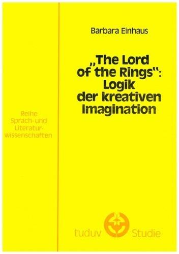 Barbara Einhaus - The Lord of the Rings: Logik der kreativen Imagination