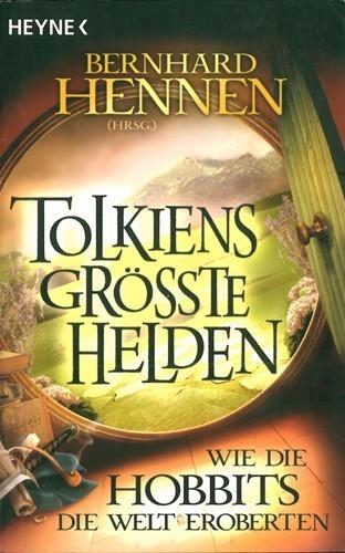 Bernhard Hennen - Tolkiens größte Helden - Wie die Hobbits die Welt eroberten