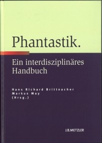 Hans Richard Brittnacher/Markus May (Hrsg.) - Phantastik - ein interdisziplinäres Handbuch