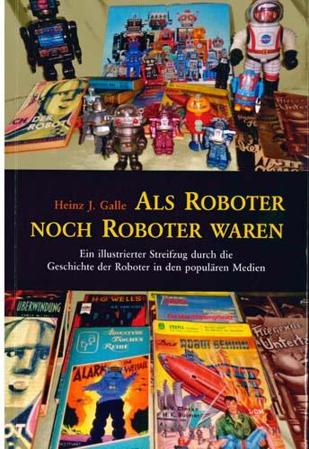 Heinz J. Galle - Als Roboter noch Roboter waren