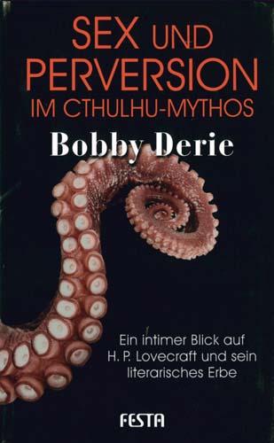 Bobby Derie - Sex und Perversion im Cthulhu-Mythos