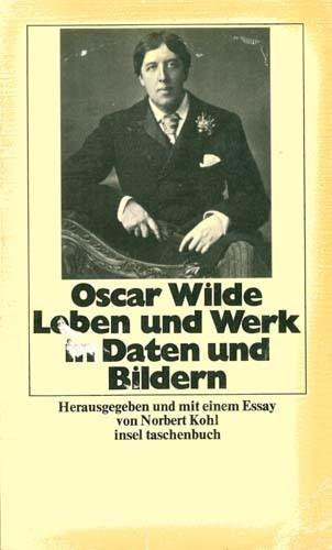 Norbert Kohl (Hrsg.) - Oscar Wilde - Leben und Werk in Daten und Bildern