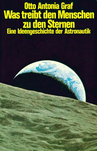 Otto Antonia Graf - Was treibt den Menschen zu den Sternen?