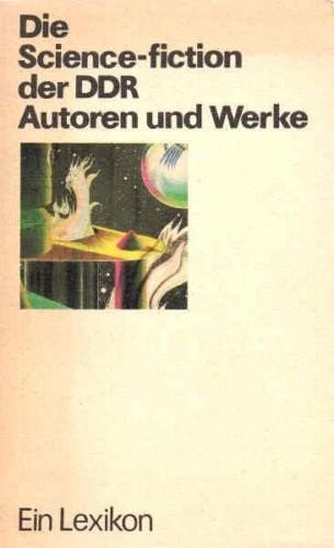 Erik Simon / Olaf R. Spittel - Die Science-fiction der DDR. Autoren und Werke-Ein Lexikon