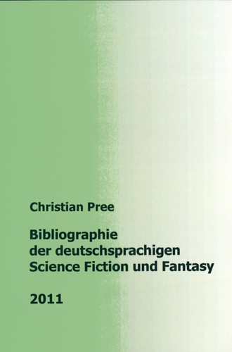 Christian Pree - Bibliographie der deuschsprachigen Science Fiction und Fantasy 2011