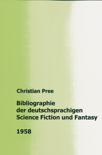 Christian Pree - Bibliographie der deutschsprachigen Science Fiction und Fantasy 1958