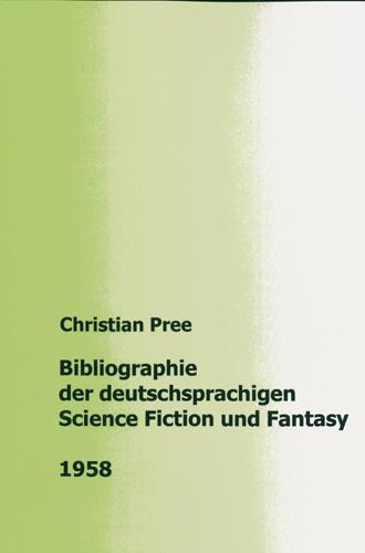 Christian Pree - Bibliographie der deutschsprachigen Science Fiction und Fantasy 1958