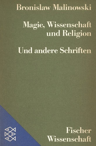Bronislaw Malinowski - Magie, Wissenschaft und Religion und andere Schriften