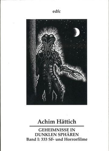 Achim Hättich - Geheimnisse in dunklen Sphären. Analysen phantastischer Filme, Band I