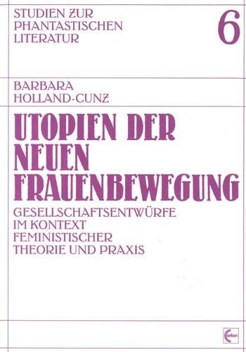Barbara Holland-Cunz - Utopien der neuen Frauenbewegung