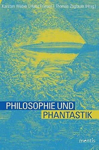 Karsten Weber/Hans Friesen/Thomas Zoglauer - Philosophie und Phantastik