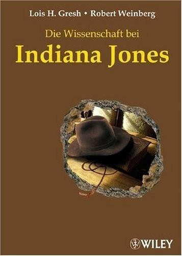 Lois H. Gresh / Robert Weinberg - Die Wissenschaft bei Indiana Jones