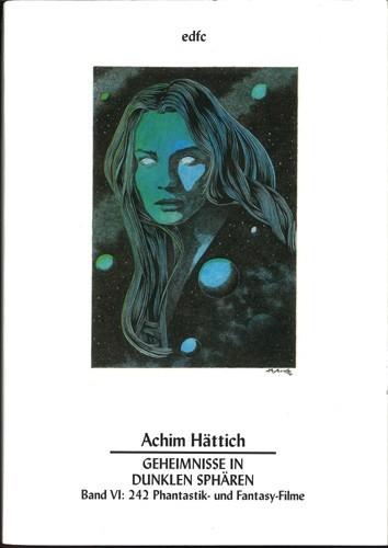 Achim Hättich - Geheimnisse in dunklen Sphären. Analysen phantastischer Filme, Band VI