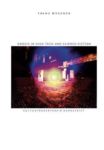 Franz Wegener - Gnosis in High Tech und Science-Fiction