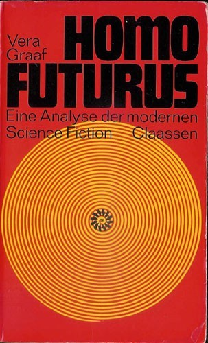 Vera Graaf - Homo Futurus. Eine Analyse der modernen Science Fiction