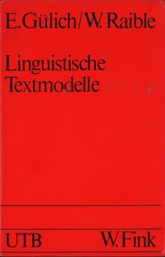 E. Gülich / W. Raible - Linguistische Textmodelle. Grundlagen und Möglichkeiten