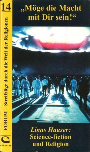 """Linus Hauser - """"Möge die Macht mit dir sein!"""" Science-Fiction und Religion"""