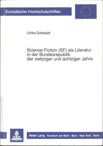 Ulrike Gottwald - Science Fiction (SF) als Literatur in der Bundesrepublik der siebziger und achtziger Jahre