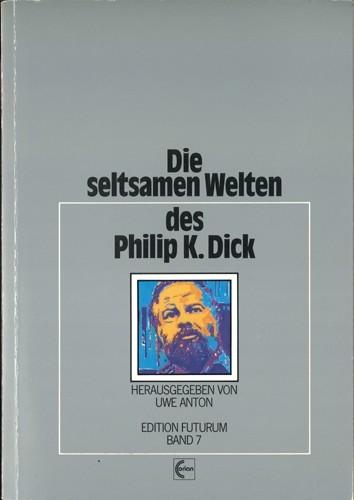 Uwe Antnon - Die seltsamen Welten des Philip K. Dick