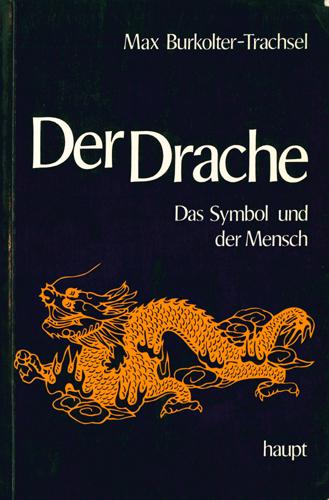 Max Burkolter-Trachsel - Der Drache: Das Symbol und der Mensch
