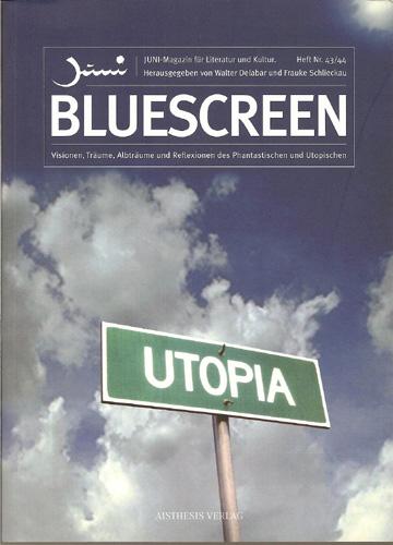 Walter Delabar / Frauke Schlieckau - Bluescreen _ Visionen, Träume, Albträume und Reflexionen des Phantastischen und Utopischen
