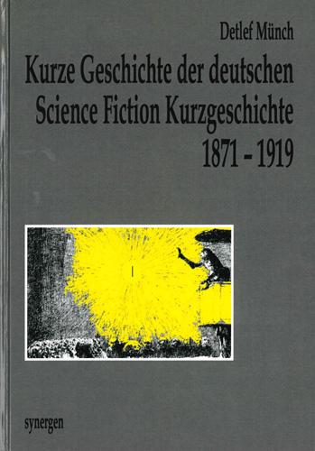 Detlef Münch - Kurze Geschichte der deutschen Science Fiction Kurzgeschichte 1871-1919